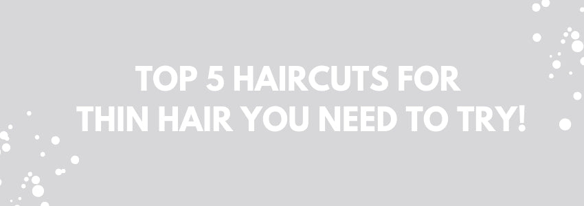 Top 5 Haircuts For Thin Hair You Need to Try!