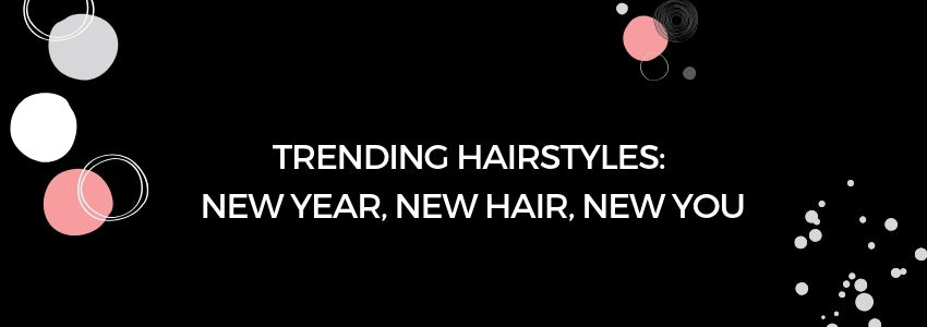 Trending Hairstyles: New Year, New Hair, New You