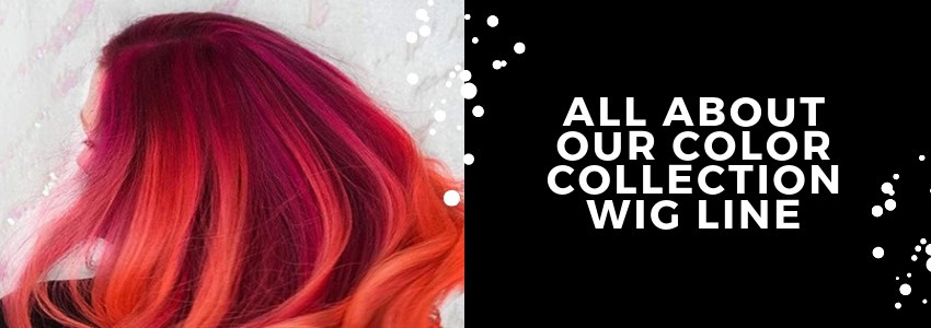 All About Our Color Collection Wig Line