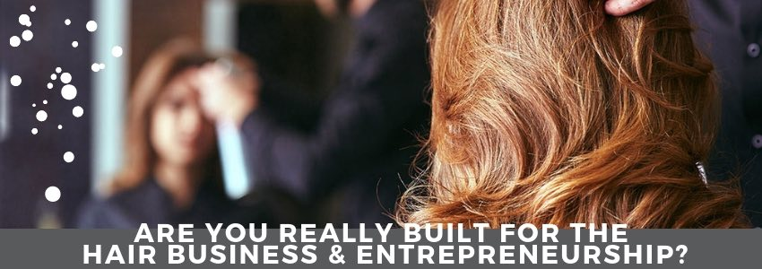 Are You Really Built for The Hair Business & Entrepreneurship?