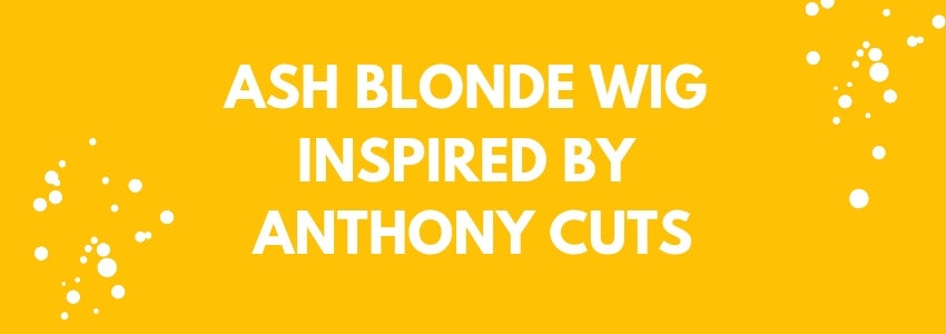 Ash Blonde Wig Inspired By Anthony Cuts