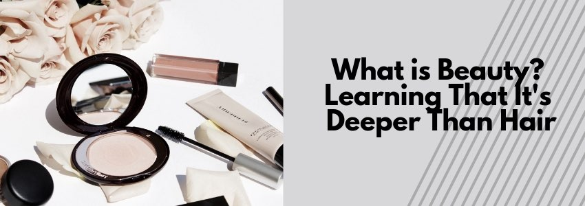 What is Beauty? Learning That It's Deeper Than Hair