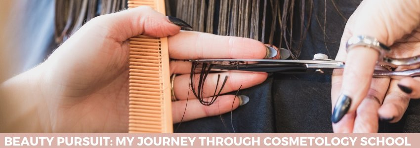 Beauty Pursuit: My Journey Through Cosmetology School