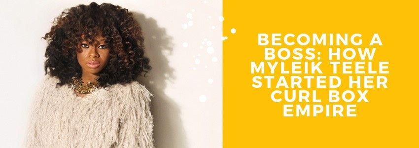 Becoming a Boss: How Myleik Teele Started Her Curl Box Empire