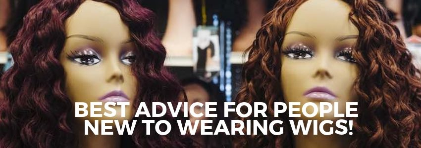 Best Advice For People New To Wearing Wigs!