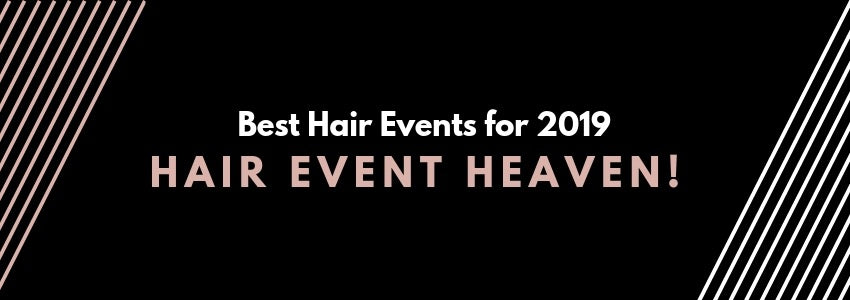 Hair Event Heaven! Best Hair Events for 2019
