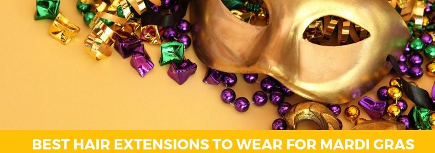 Best Hair Extensions to Wear For Mardi Gras
