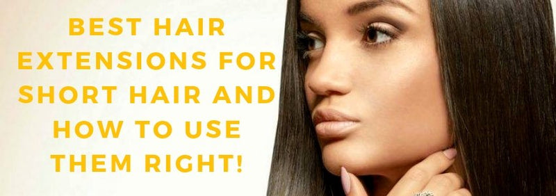 Best Hair Extensions For Short Hair And How To Use Them Right