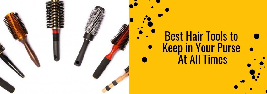Best Hair Tools to Keep in Your Purse At All Times