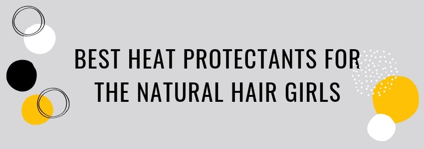 Best Heat Protectants for The Natural Hair Girls