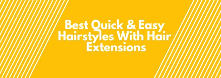Best Quick & Easy Hairstyles With Hair Extensions