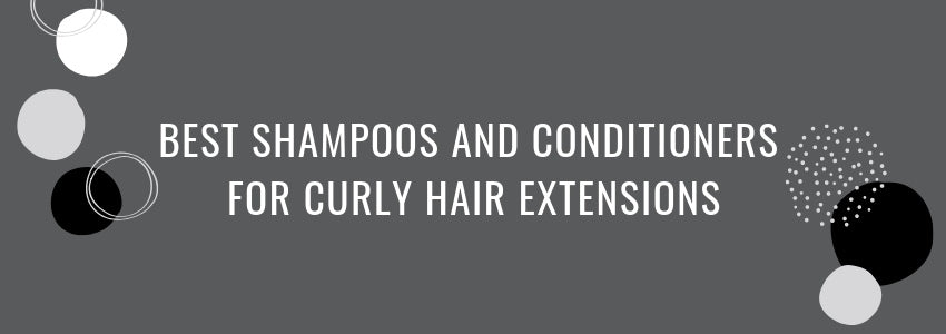 Best Shampoos and Conditioners for Curly Hair Extensions