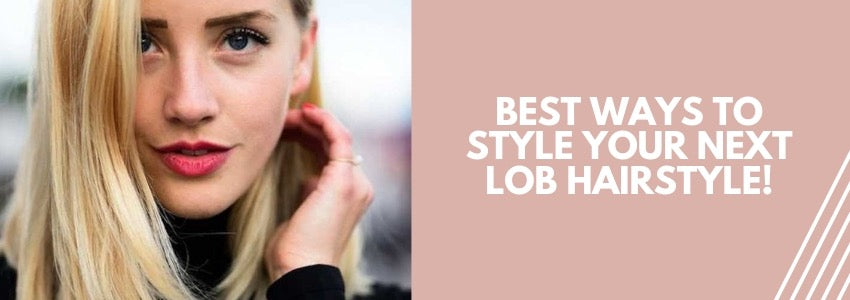 Best Ways to Style Your Next Lob Hairstyle!