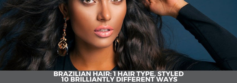 Brazilian Hair 1 Hair Type Styled 10 Brilliantly Different Ways