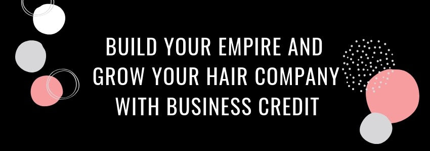 Build Your Empire and Grow Your Hair Company With Business Credit