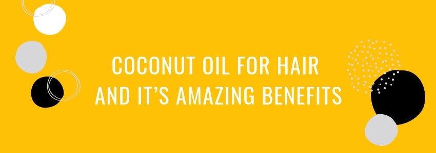 Coconut Oil for Hair and It's Amazing Benefits