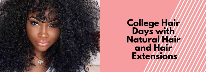 College Hair Days with Natural Hair and Hair Extensions