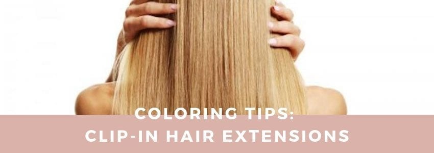 Coloring Tips: Clip-In Hair Extensions