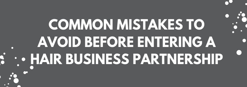 Common Mistakes to Avoid Before Entering a Hair Business Partnership