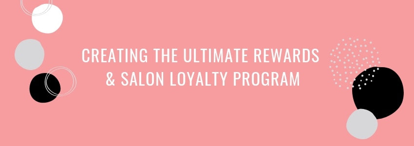 Creating the Ultimate Rewards & Salon Loyalty Program