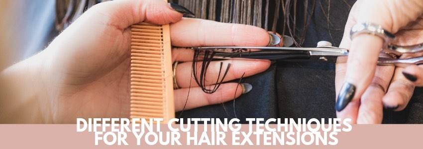 Different Cutting Techniques for Your Hair Extensions
