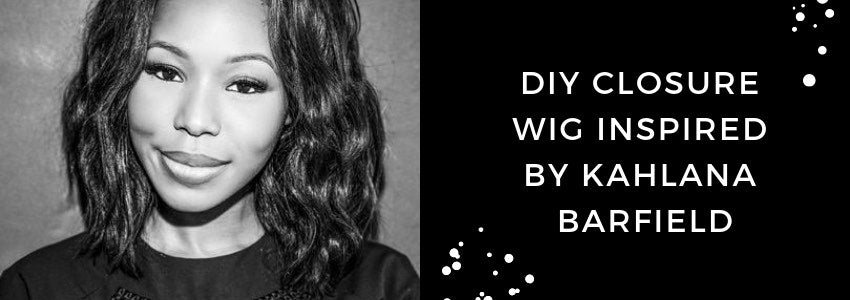 DIY Closure Wig Inspired By Kahlana Barfield