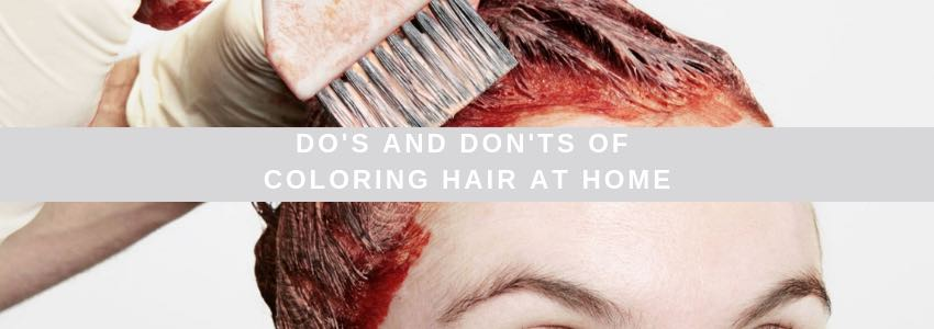 Do's and Don'ts of Coloring Hair at Home