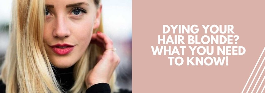 Dying Your Hair Blonde? What You NEED to Know!