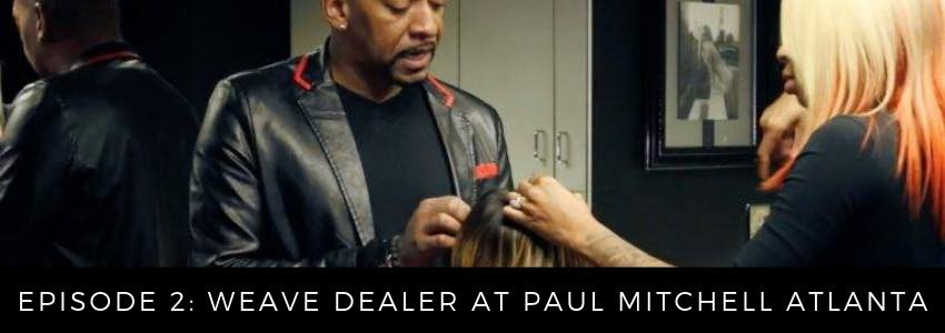 Episode 2: Weave Dealer at Paul Mitchell Atlanta