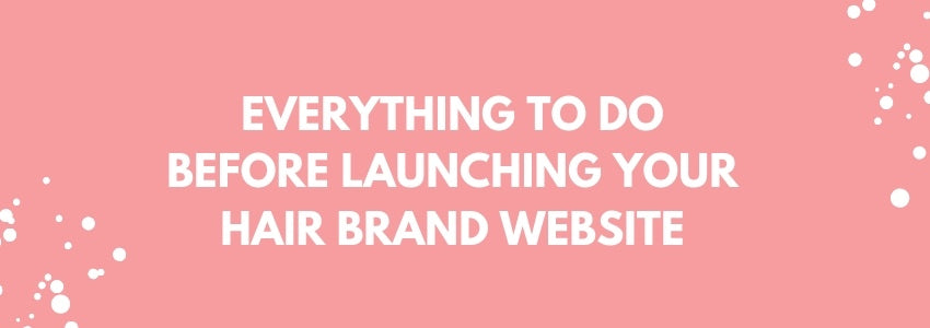 Everything to Do Before Launching Your Hair Brand Website