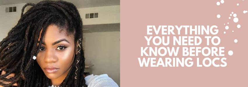 Everything You Need to Know Before Wearing Locs