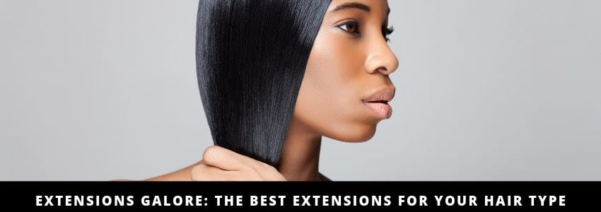 Extensions Galore: The Best Extensions for your Hair Type