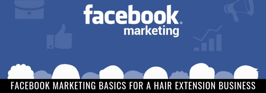 Facebook Marketing Basics For A Hair Extension Business
