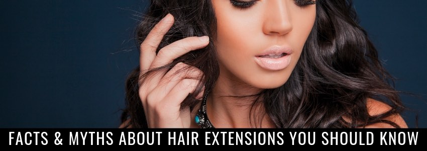 Facts & Myths About Hair Extensions You Should Know