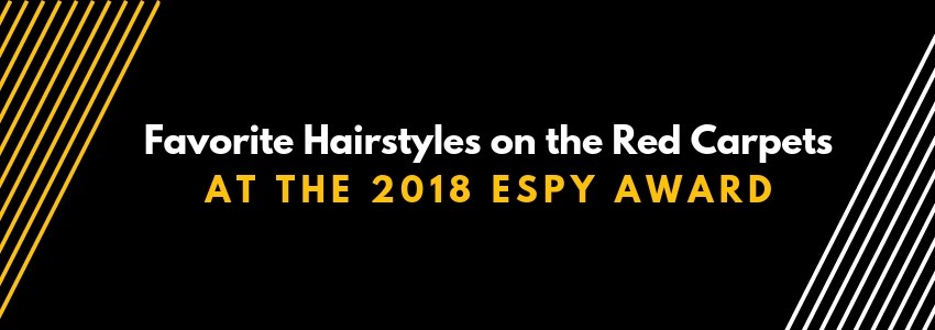 Favorite Hairstyles on the Red Carpet at the 2018 Espy Awards