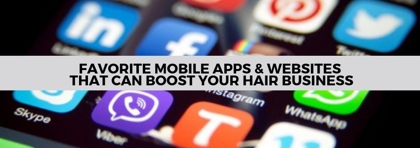 Favorite Mobile Apps & Websites That Can Boost Your Hair Business