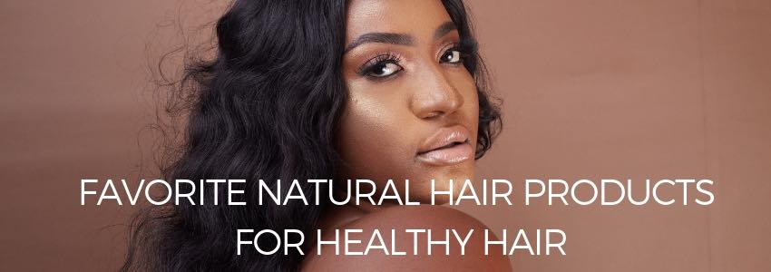 Favorite Natural Hair Products For Healthy Hair