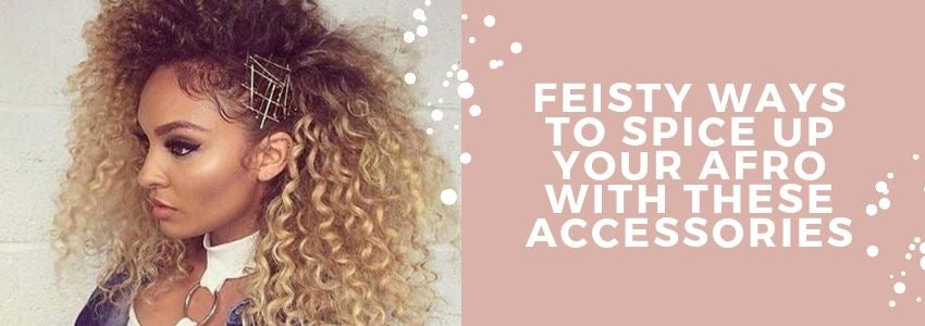 Feisty Ways to Spice Up your Afro with These Accessories