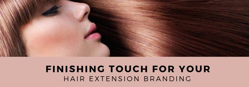 Finishing Touch for Your Hair Extension Branding
