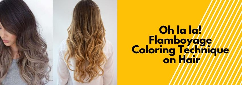 Oh la la! Flamboyage Coloring Technique on Hair
