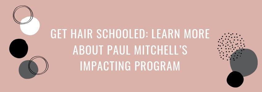 Get Hair Schooled: Learn More About Paul Mitchell's Impacting Program