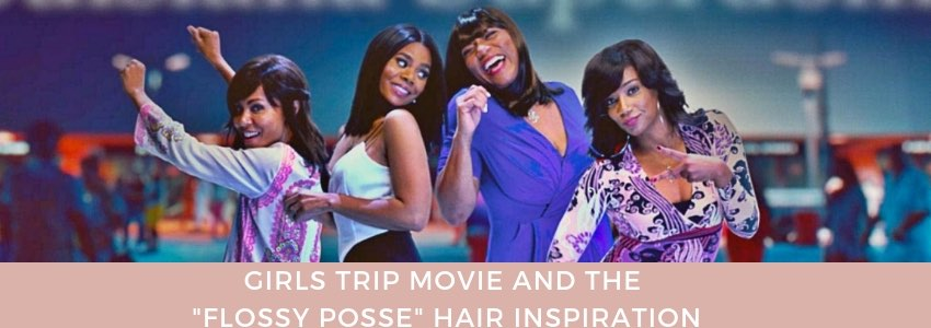 "Girls Trip Movie And The ""Flossy Posse"" Hair Inspiration"