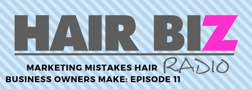 Marketing Mistakes Hair Business Owners Make: Episode 11