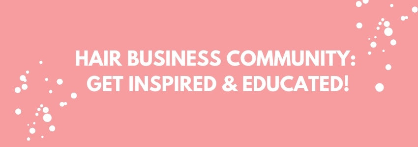 Hair Business Community: Get Inspired & Educated!