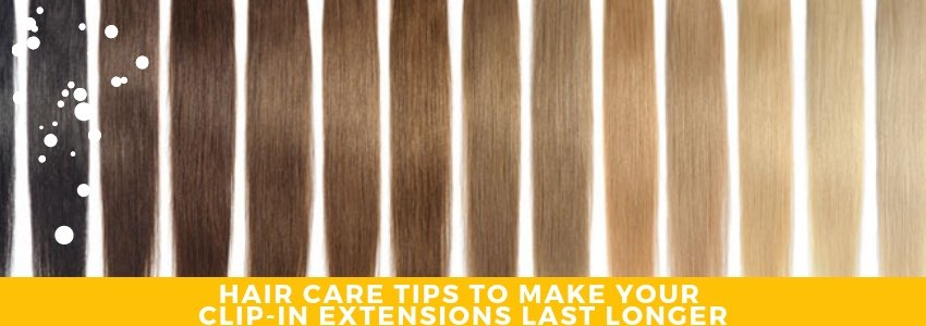 Hair Care Tips to Make Your Clip-in Extensions Last Longer