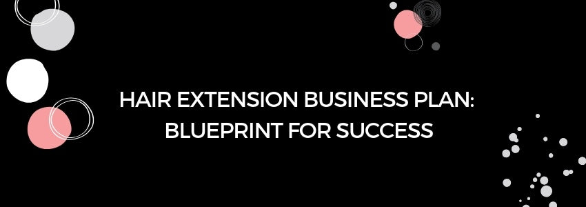 Hair Extension Business Plan: Blueprint for Success