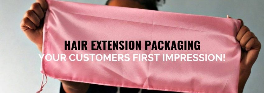 Hair Extension Packaging. Your Customers First Impression!