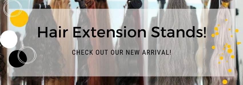 New Arrival! Hair Extension Stands!