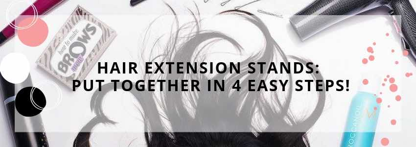 Hair Extension Stands: Put Together in 4 Easy Steps!