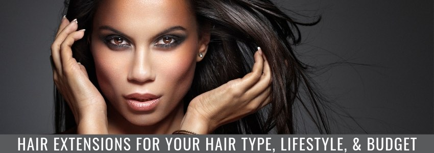 Hair Extensions for Your Hair Type, Lifestyle, & Budget